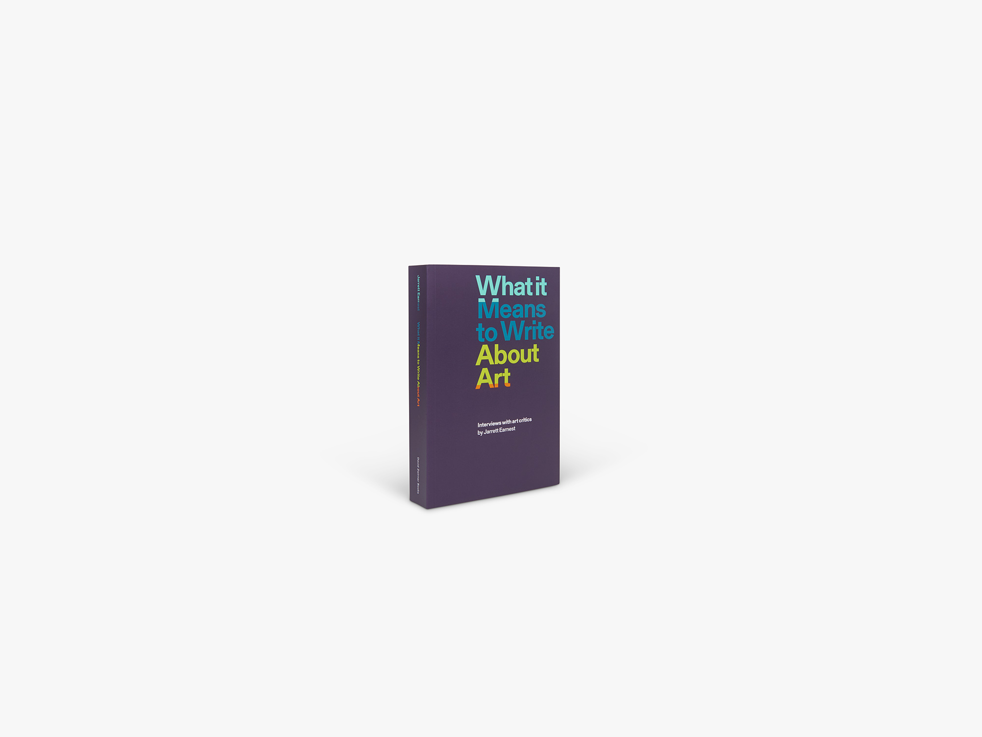 Cover of a book titled  What It Means To Write About Art: Interviews with art critics, published by David Zwirner Books in 2018.